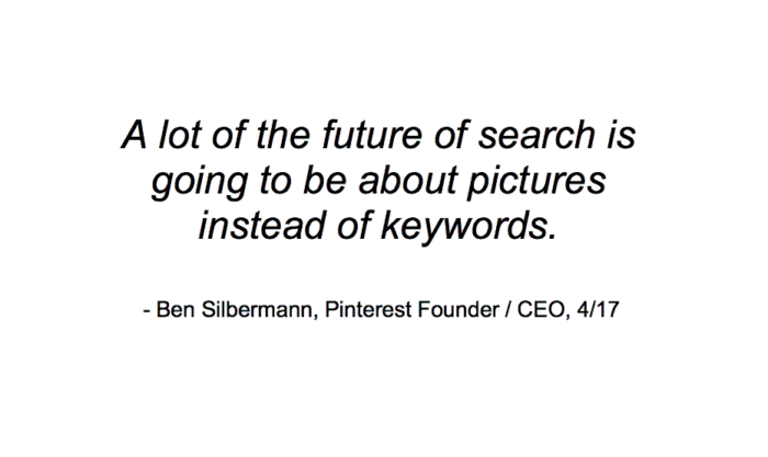 Ben Sibermann from Pinterest says the future of search is about pictures, not keywords.